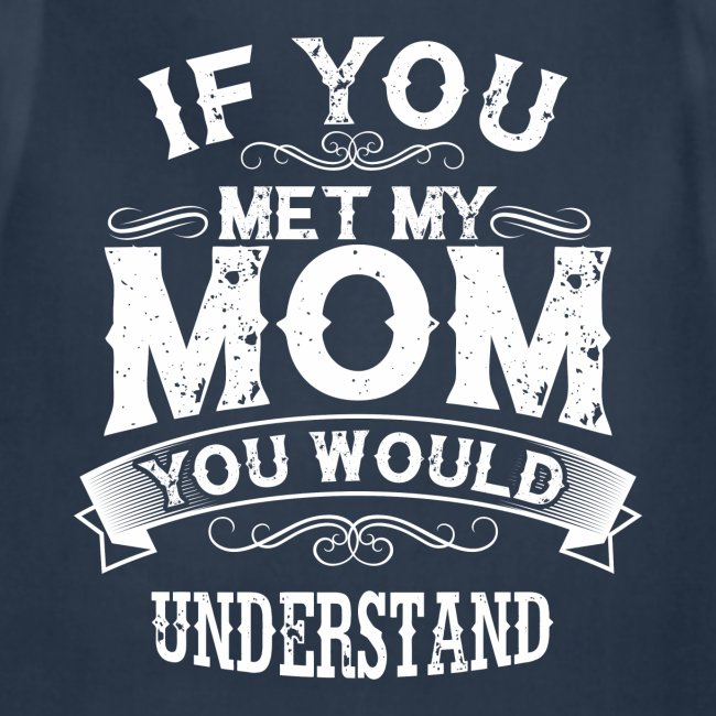 If You Met My Mom You Would Understand Gift