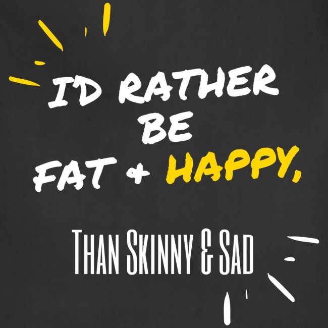 Fat & Happy Official Gear