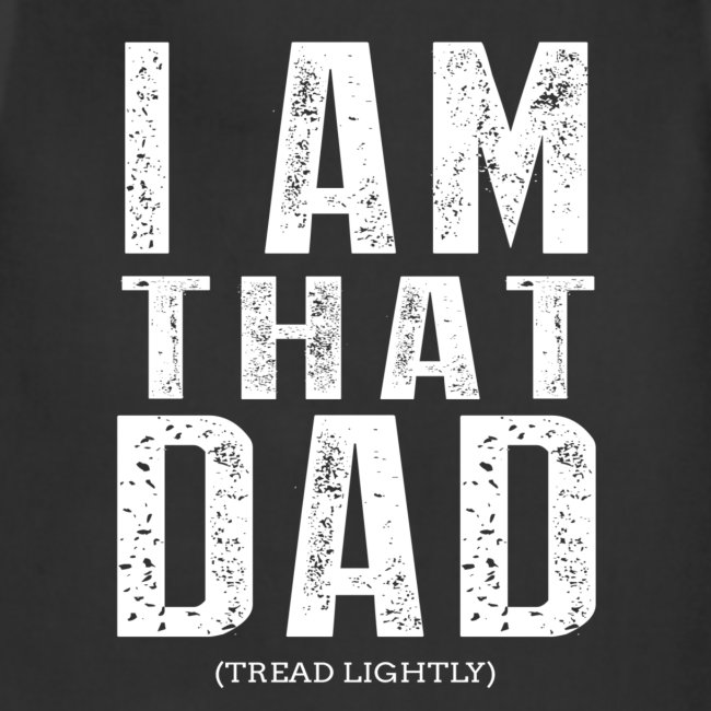 I Am THAT DAD   White Type