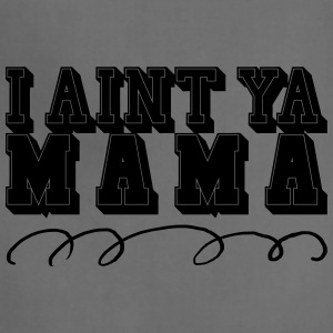 I ain't Ya Mama - Adjustable Apron