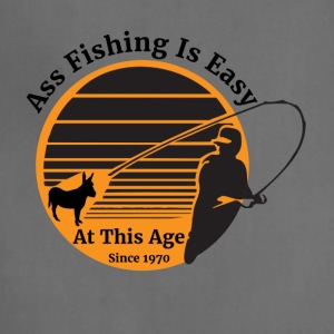 Ass Fishing Is Easy At This Age Since 1970 - Adjustable Apron