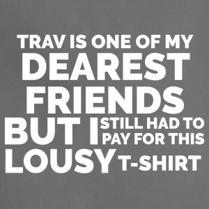 Trav is One of My Dearest Friends: Lousy T-Shirt - Adjustable Apron