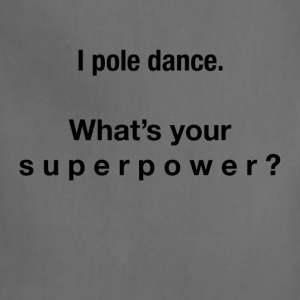 I pole dance. What's your superpower? - Adjustable Apron