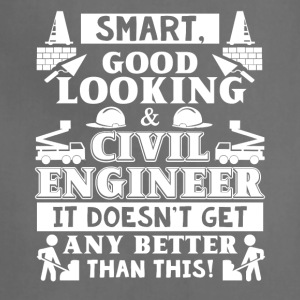 Smart Good Looking Civil Engineer T-shirt - Adjustable Apron