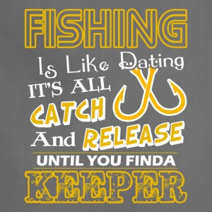 FISHING IS LIKE DATING TEE SHIRT - Adjustable Apron