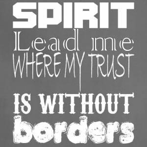 Spirit Lead Me Where My Trust Is Without Border - Adjustable Apron