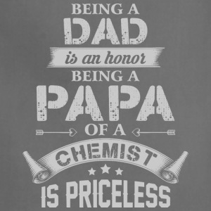 Being A Papa Of A Chemist Is Priceless T Shirt - Adjustable Apron