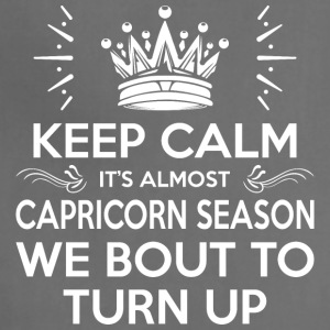 Keep Calm Almost Capricorn Season We Bout Turn Up - Adjustable Apron