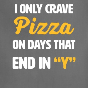 I Only Crave Pizza on Days that end in Y | funny - Adjustable Apron