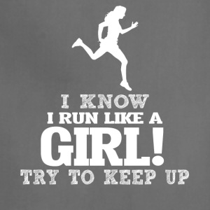 I Know I Run Like A Girl, Try To Keep Up. - Adjustable Apron