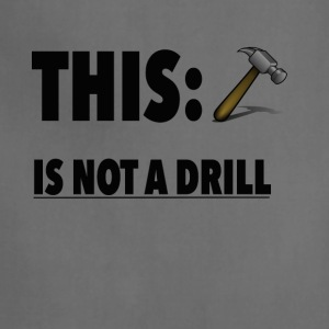 This Is Not A Drill Funny Hammer Tee shirt - Adjustable Apron