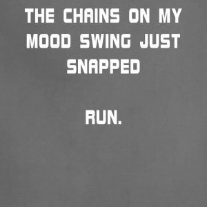 The Chains On My Mood Swing Just Snapped Run. - Adjustable Apron