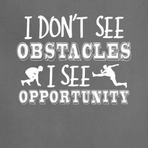 I Don't See Obstacles I See Opportunity Tee - Adjustable Apron