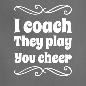 I coach they play you cheer - Adjustable Apron
