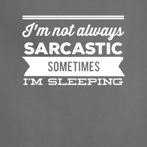 I'm not always sarcastic sometimes I'm sleeping - Adjustable Apron