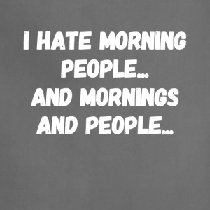 I hate morning people and mornings and people - Adjustable Apron