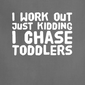 I work out just kidding I chase toddlers - Adjustable Apron