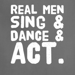 Real men sing and dance and act - Adjustable Apron