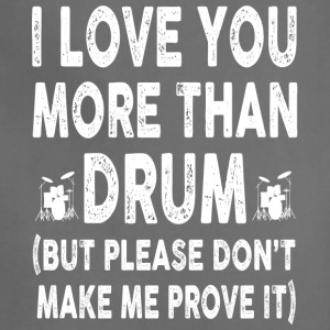 I love Drum More Than You - Adjustable Apron