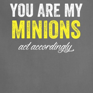 you are my minions act accordingly - Adjustable Apron