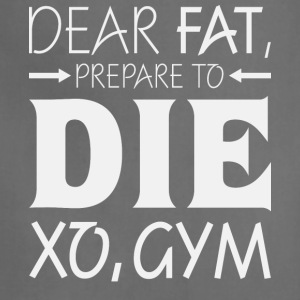 Dear Fat Prepare To Die Xo Gym T Shirt - Adjustable Apron