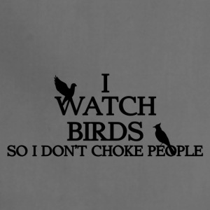 Watch Birds So I Don't Choke People - Adjustable Apron