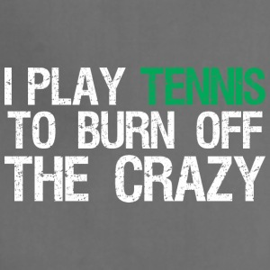 I Play Tennis To Burn Off The Crazy - Adjustable Apron