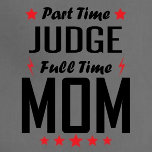 Part Time Judge Full Time Mom - Adjustable Apron