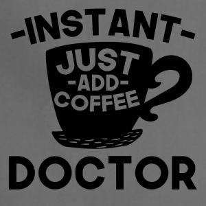 Instant Doctor Just Add Coffee - Adjustable Apron