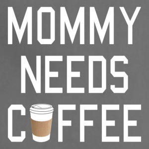 Mommy needs coffee - Adjustable Apron