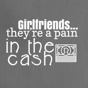 Girlfriends are a pain in the cash - Adjustable Apron