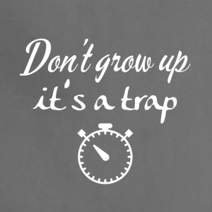 Don't grow up, it's a trap - Adjustable Apron