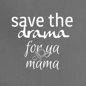 Save the drama for your mama - Adjustable Apron