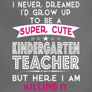 A Super Cute Kindergarten Teacher T Shirt - Adjustable Apron