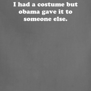 I had a costume but obama gave it to someone else - Adjustable Apron