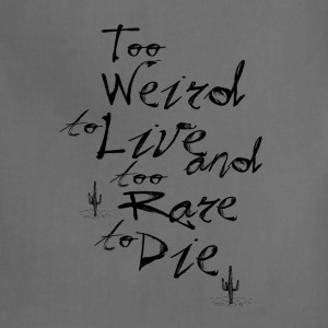 too weird to live too rare to die - Adjustable Apron