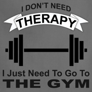 I don't need therapy, I need the gym - Adjustable Apron