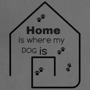 home is where my dog is - Adjustable Apron