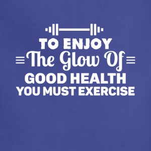 To enjoy the glow of good health you must exercise - Adjustable Apron