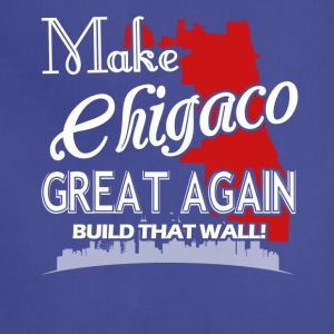Make Chicago Great Again Shirt - Adjustable Apron