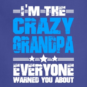 I'm The Crazy Grandpa Everyone Warned You About - Adjustable Apron