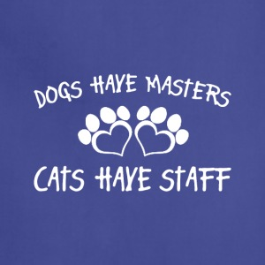 Dogs Have Masters Cats Have Staff - Adjustable Apron