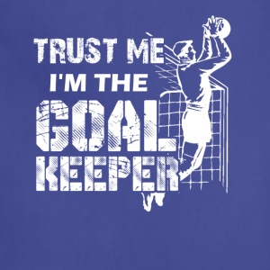 Trust Me I'm The Goalkeeper Shirt - Adjustable Apron