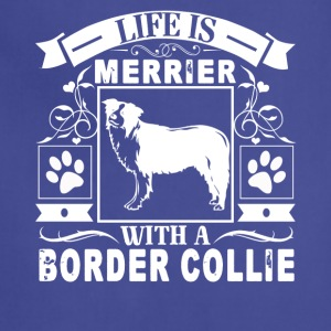 Life Is Better With A Border Collie Shirt - Adjustable Apron