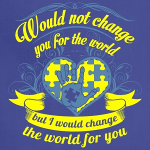 Would not Change You for The World - Adjustable Apron