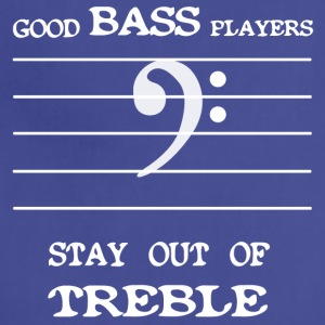 Good bass players stay out of treble - Adjustable Apron