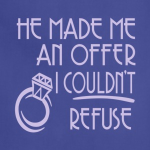 He Made Me An Offer I Couldn't Refuse T Shirt - Adjustable Apron