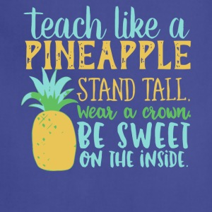 Teach Like A Pineapple T Shirt - Adjustable Apron