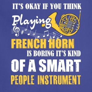 French Horn Is Boring Instrument T Shirt - Adjustable Apron