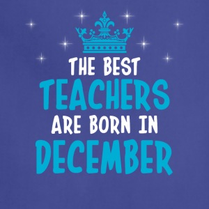 The best teachers are born in December - Adjustable Apron